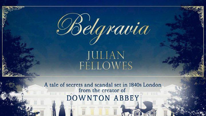 Belgravia, Dal creatore di Downton Abbey!